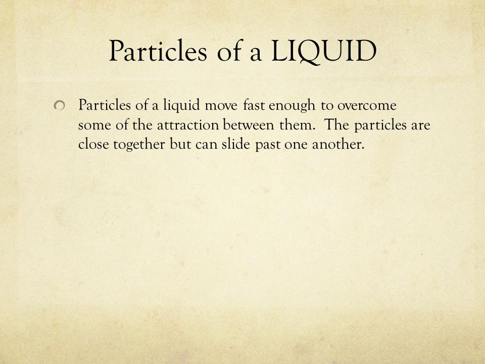 Particles of a SOLID Particles of a solid do not move fast enough to overcome the strong attraction between them. So, they are close together and vibr
