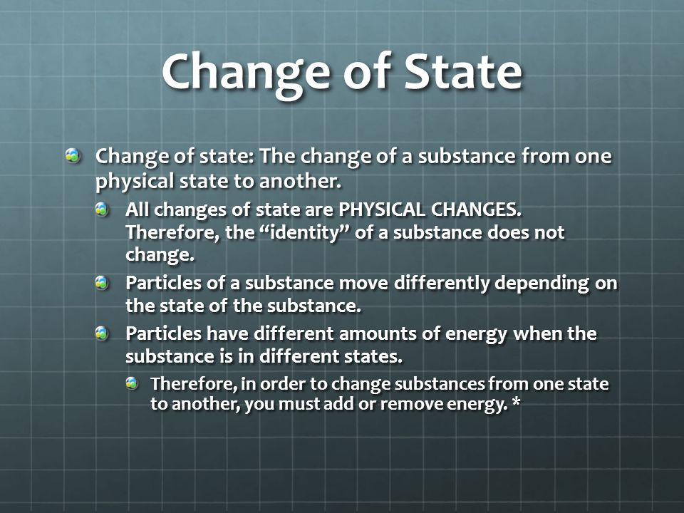 Overview This PowerPoint examines how matter changes from state to state. Changes in state are explained in terms of matter gaining or losing energy.