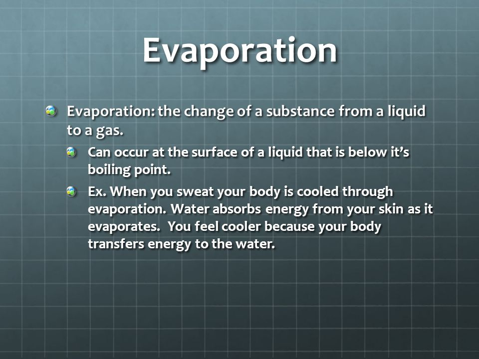 Evaporation Evaporation: the change of a substance from a liquid to a gas.