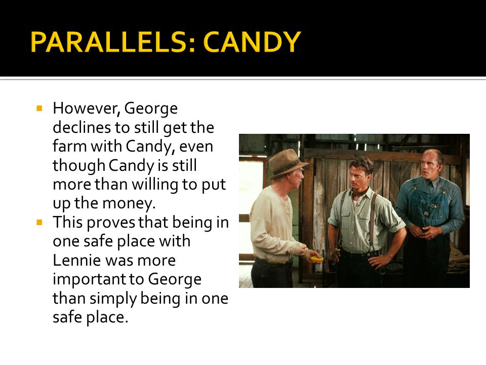  However, George declines to still get the farm with Candy, even though Candy is still more than willing to put up the money.