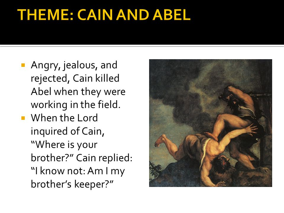 """ Angry, jealous, and rejected, Cain killed Abel when they were working in the field.  When the Lord inquired of Cain, """"Where is your brother?"""" Cain"""