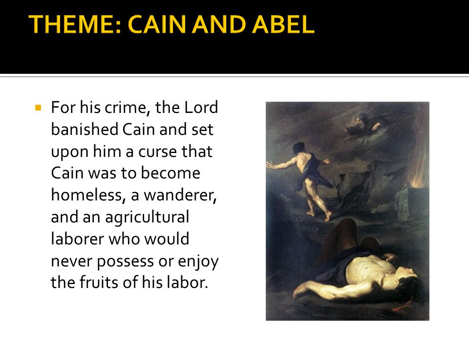  For his crime, the Lord banished Cain and set upon him a curse that Cain was to become homeless, a wanderer, and an agricultural laborer who would n