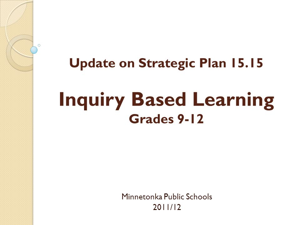 Update on Strategic Plan 15.15 Inquiry Based Learning Grades 9-12 Minnetonka Public Schools 2011/12