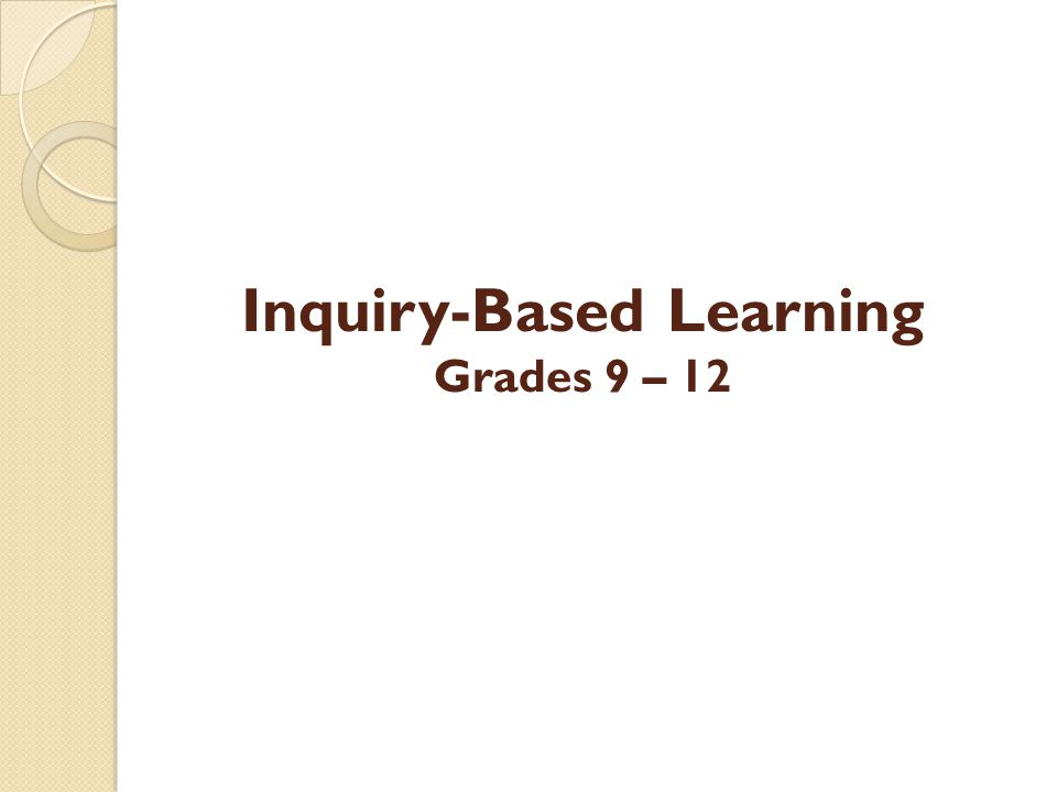 Inquiry-Based Learning Grades 9 – 12