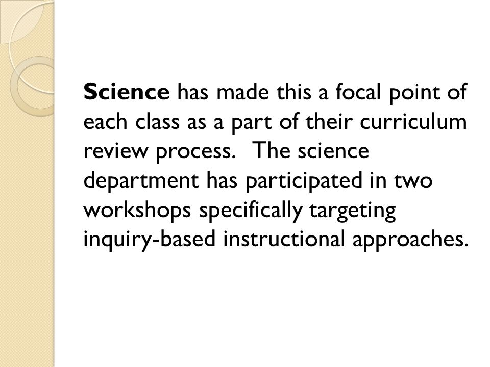 Science has made this a focal point of each class as a part of their curriculum review process. The science department has participated in two worksho