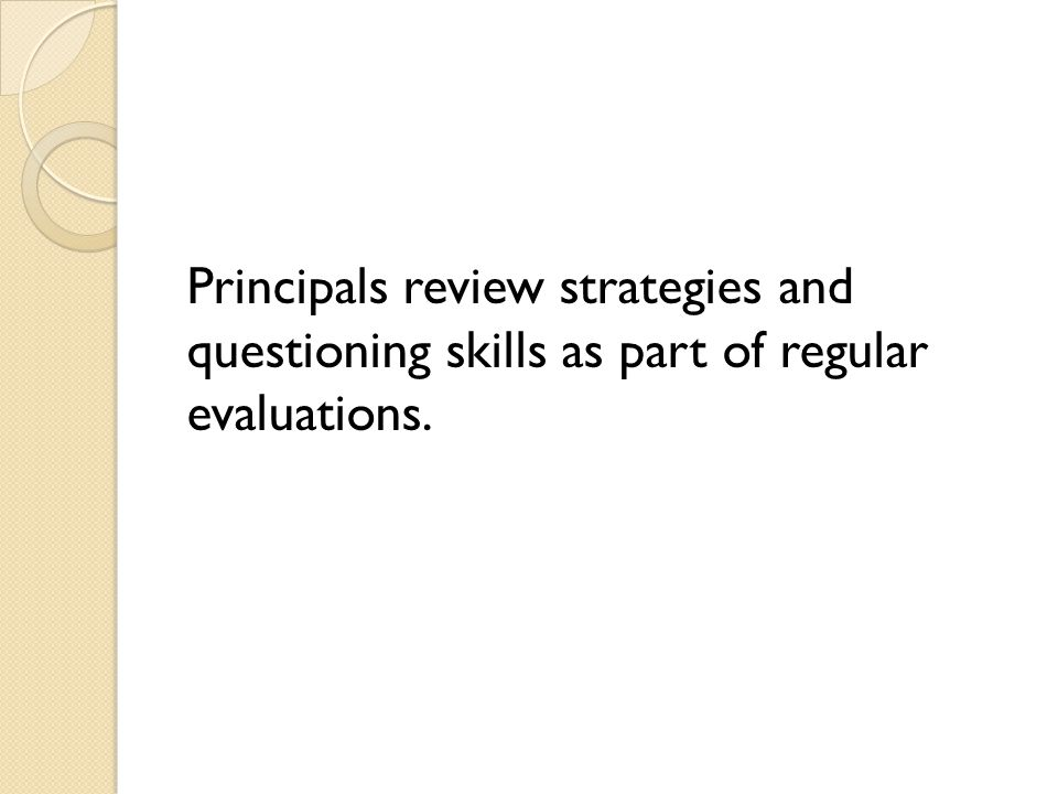 Principals review strategies and questioning skills as part of regular evaluations.