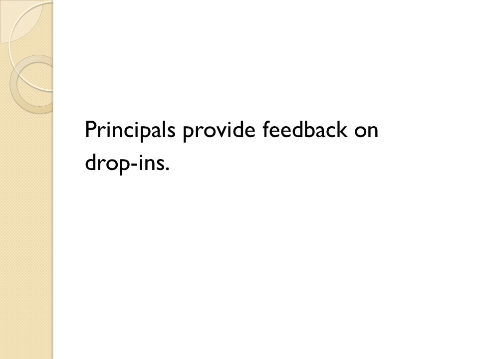 Principals provide feedback on drop-ins.