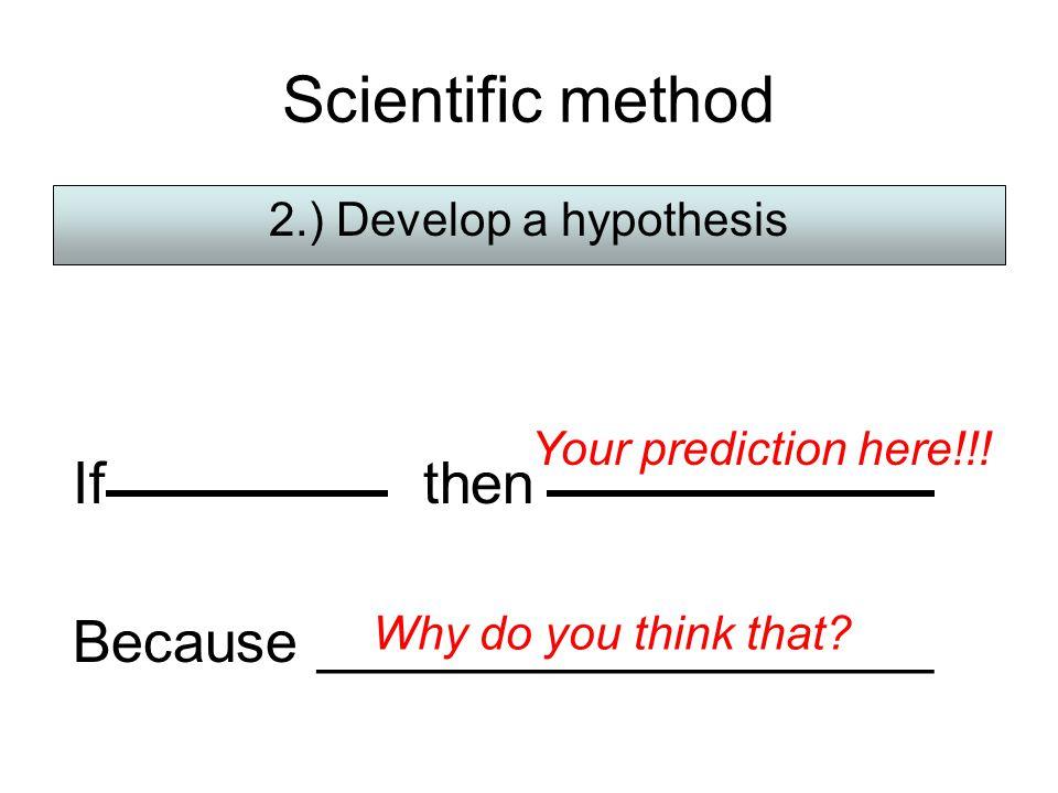 Scientific method 3.) Create an experiment