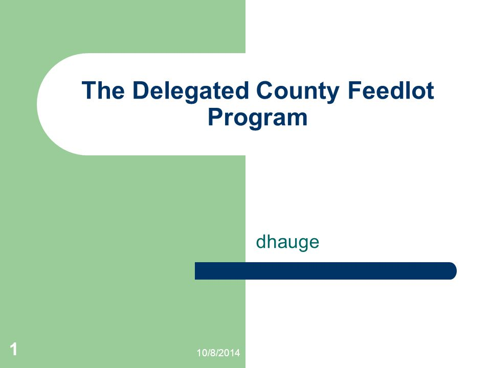 10/8/2014 1 The Delegated County Feedlot Program dhauge