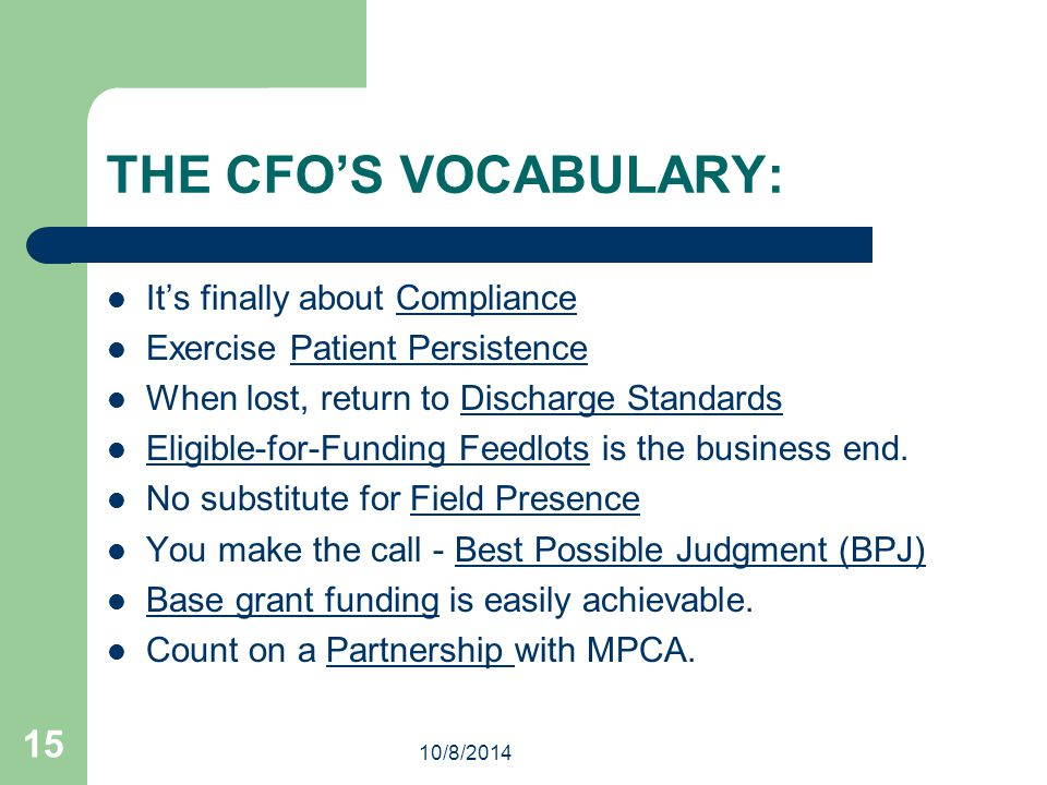 10/8/2014 15 THE CFO'S VOCABULARY: It's finally about Compliance Exercise Patient Persistence When lost, return to Discharge Standards Eligible-for-Funding Feedlots is the business end.