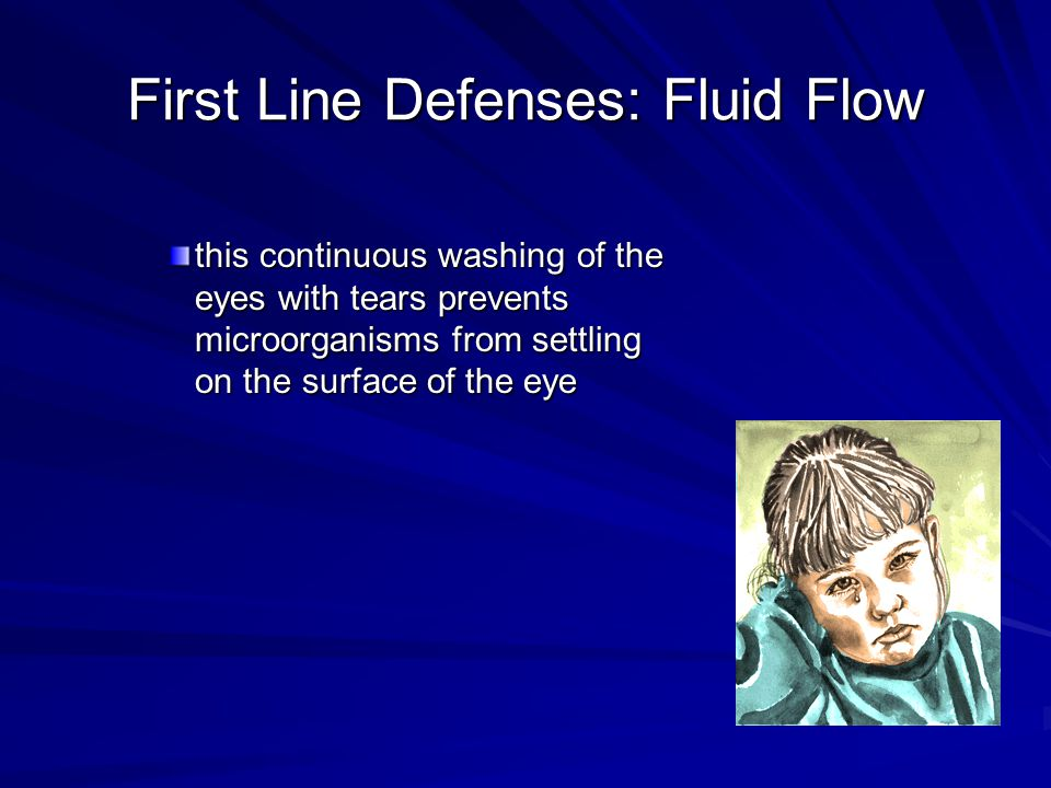 First Line Defenses: Fluid Flow this continuous washing of the eyes with tears prevents microorganisms from settling on the surface of the eye