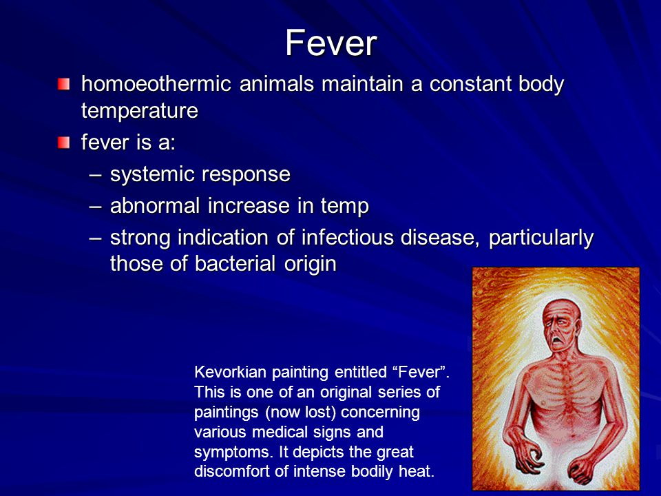 Fever homoeothermic animals maintain a constant body temperature fever is a: –systemic response –abnormal increase in temp –strong indication of infec