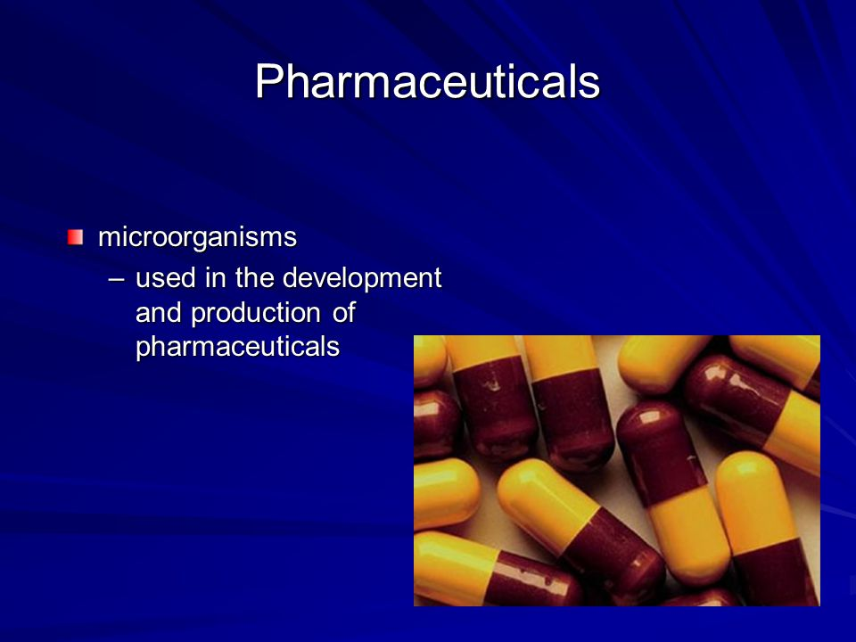 Pharmaceuticals microorganisms –used in the development and production of pharmaceuticals