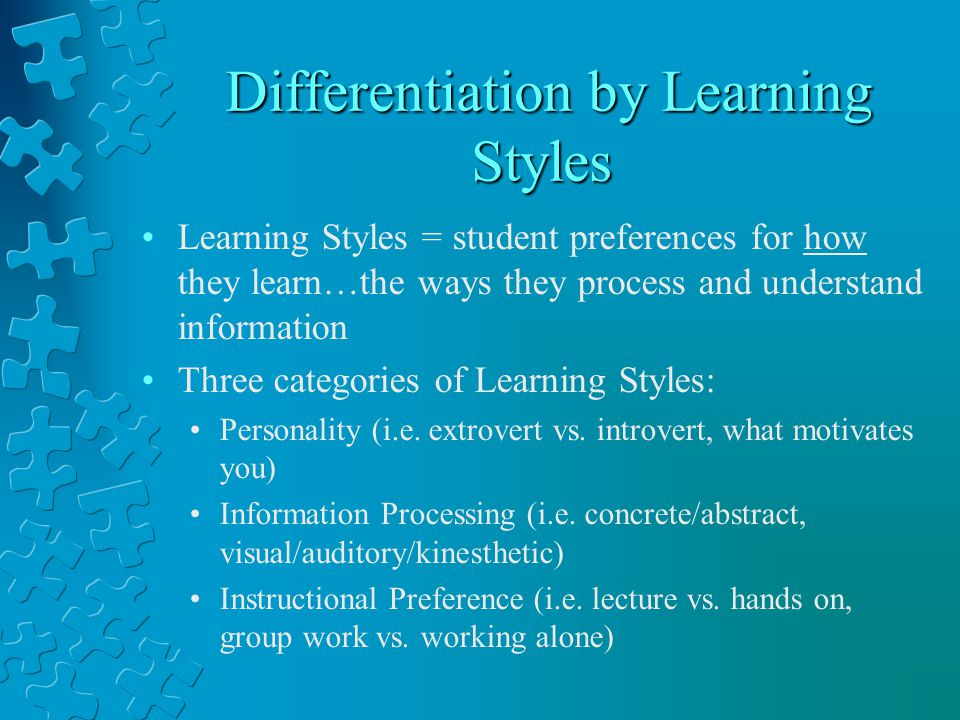 Differentiation by Learning Styles Differentiation by Learning Styles Learning Styles = student preferences for how they learn…the ways they process and understand information Three categories of Learning Styles: Personality (i.e.