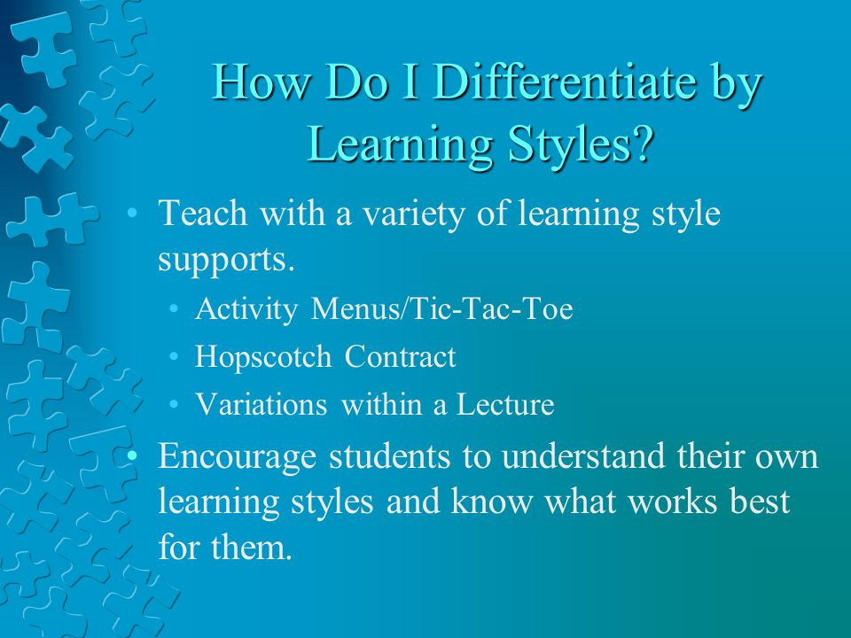 How Do I Differentiate by Learning Styles? How Do I Differentiate by Learning Styles? Teach with a variety of learning style supports. Activity Menus/