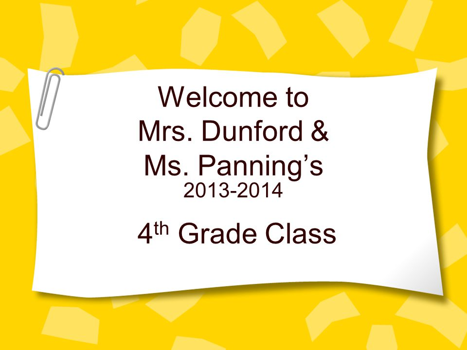 Welcome to Mrs. Dunford & Ms. Panning's 4 th Grade Class 2013-2014