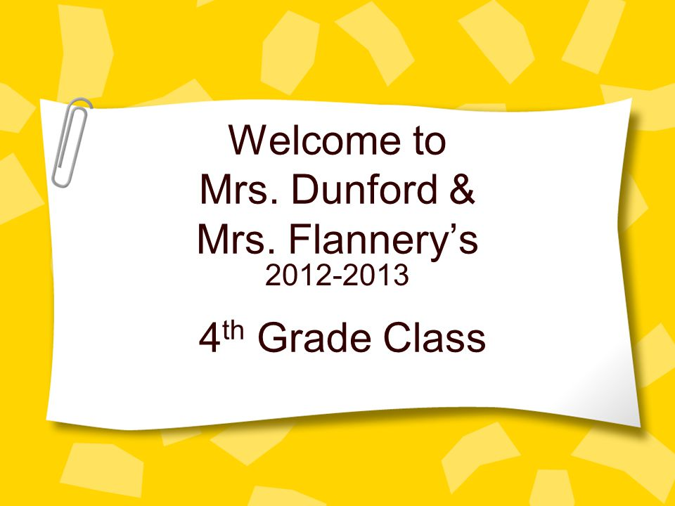 Welcome to Mrs. Dunford & Mrs. Flannery's 4 th Grade Class 2012-2013