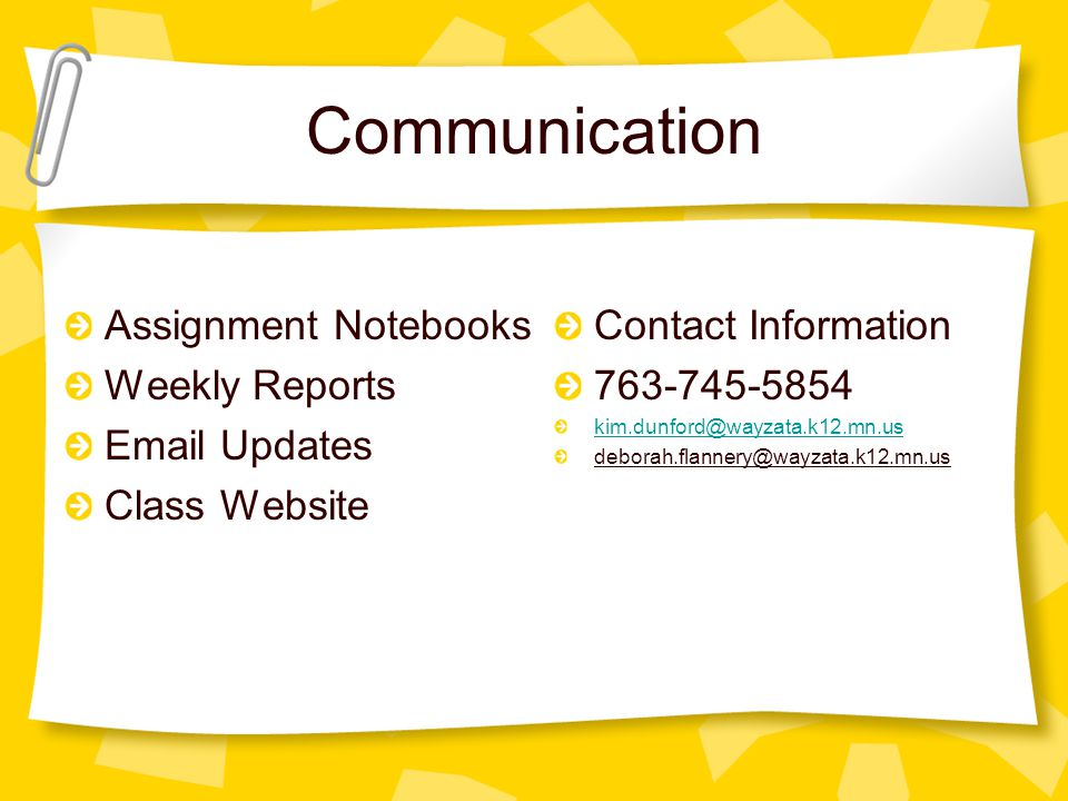 Communication Assignment Notebooks Weekly Reports Email Updates Class Website Contact Information 763-745-5854 kim.dunford@wayzata.k12.mn.us deborah.f