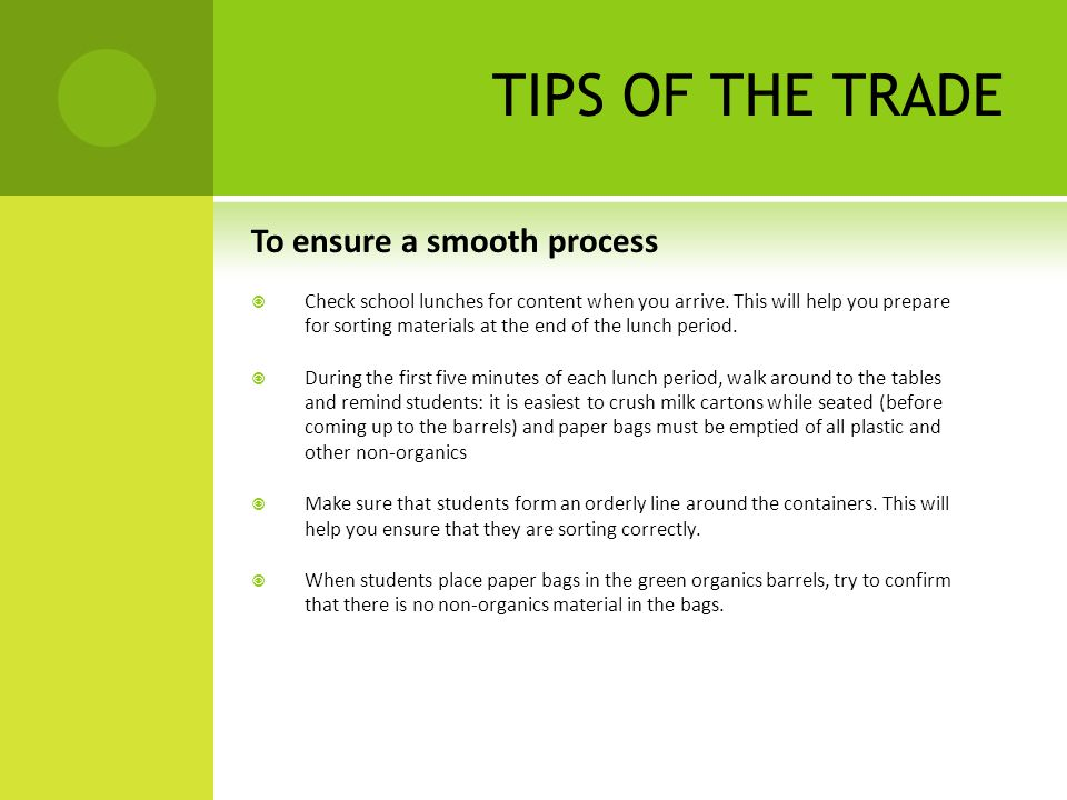 TIPS OF THE TRADE To ensure a smooth process  Check school lunches for content when you arrive.