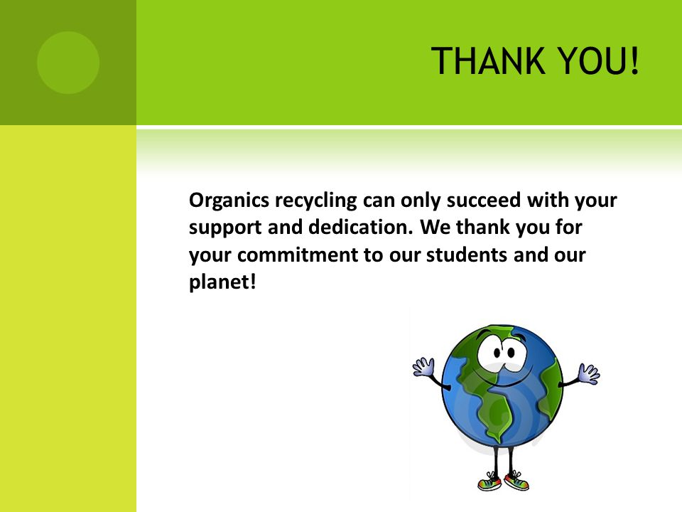 THANK YOU. Organics recycling can only succeed with your support and dedication.
