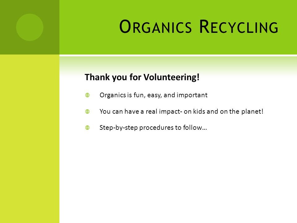 O RGANICS R ECYCLING Thank you for Volunteering.