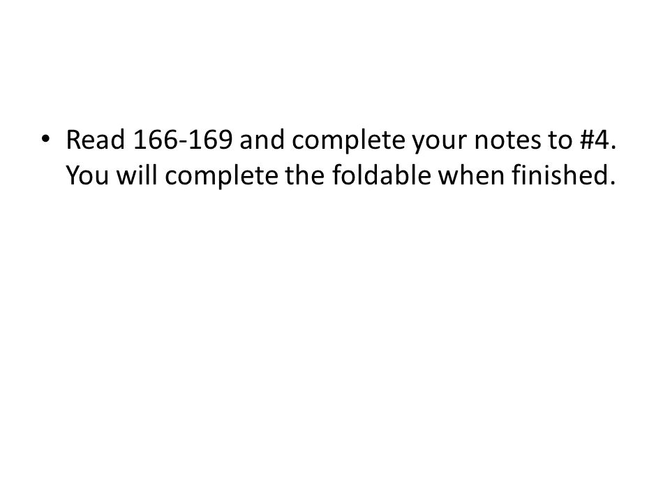 Read 166-169 and complete your notes to #4. You will complete the foldable when finished.