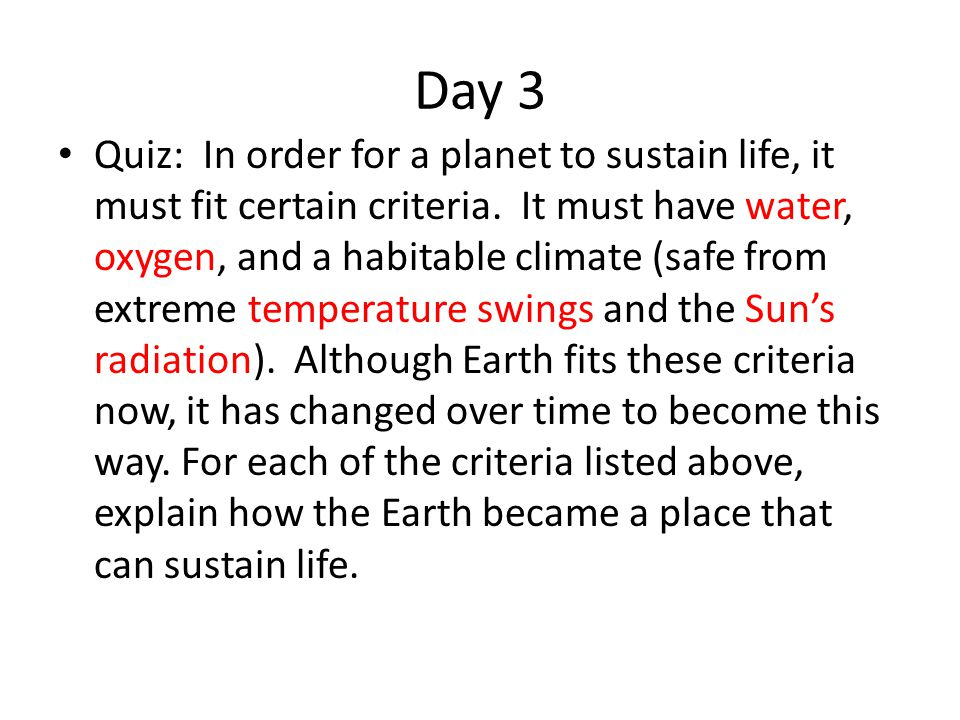 Day 3 Quiz: In order for a planet to sustain life, it must fit certain criteria. It must have water, oxygen, and a habitable climate (safe from extrem