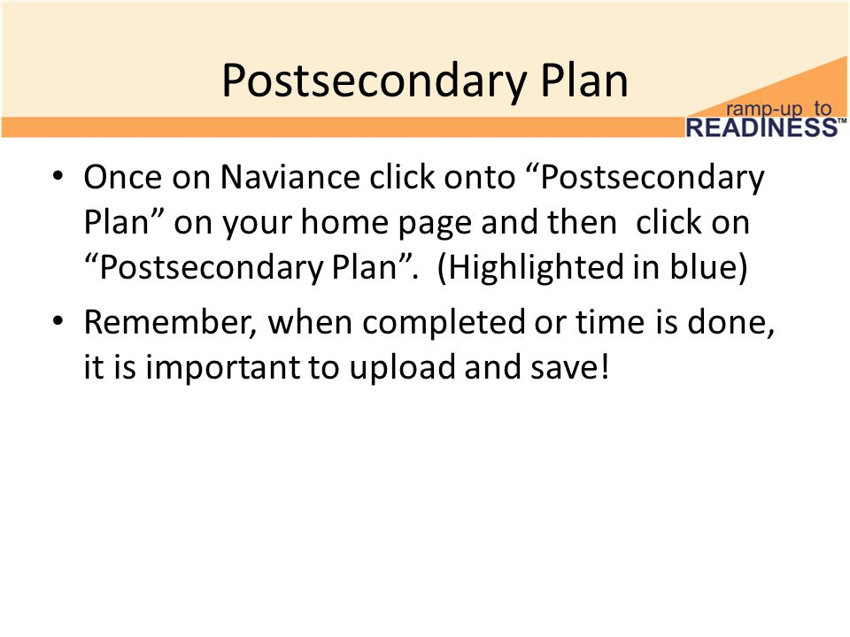 Postsecondary Plan Once on Naviance click onto Postsecondary Plan on your home page and then click on Postsecondary Plan .