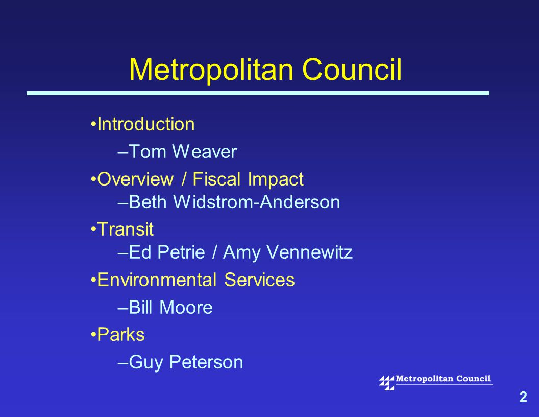 2 Metropolitan Council Introduction –Tom Weaver Overview / Fiscal Impact –Beth Widstrom-Anderson Transit –Ed Petrie / Amy Vennewitz Environmental Services –Bill Moore Parks –Guy Peterson