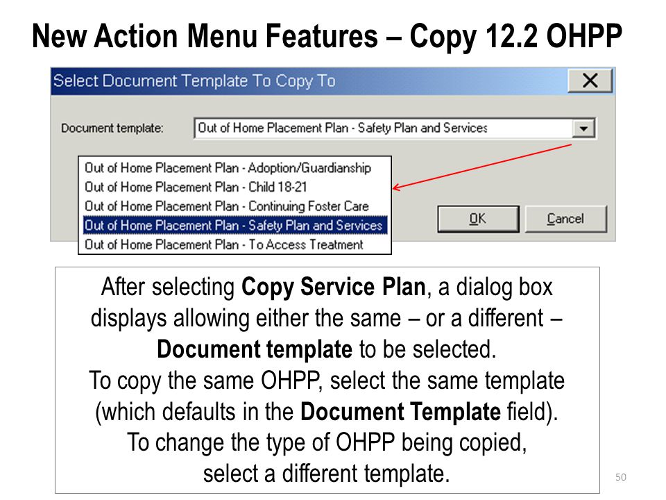 New Action Menu Features – Copy 12.2 OHPP After selecting Copy Service Plan, a dialog box displays allowing either the same – or a different – Documen