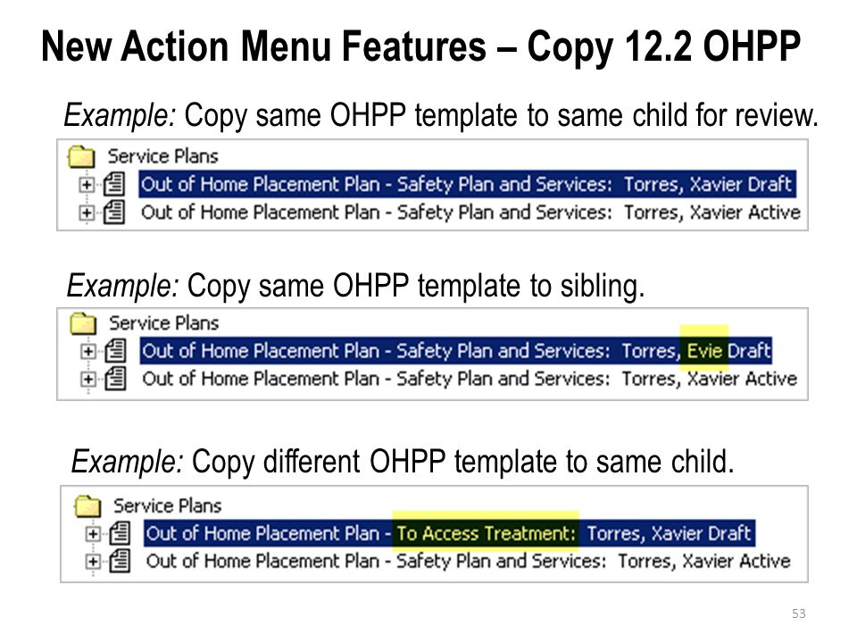 New Action Menu Features – Copy 12.2 OHPP Example: Copy same OHPP template to same child for review. Example: Copy same OHPP template to sibling. Exam