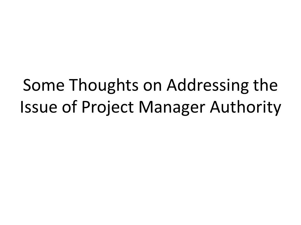 Some Thoughts on Addressing the Issue of Project Manager Authority