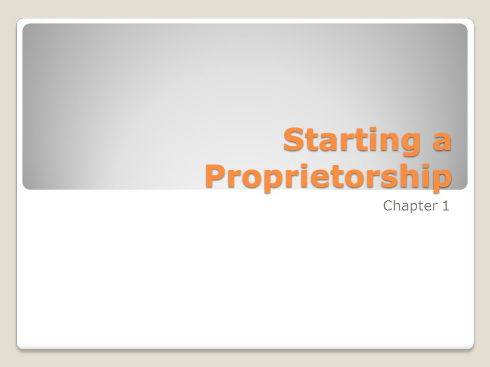 Starting a Proprietorship Chapter 1