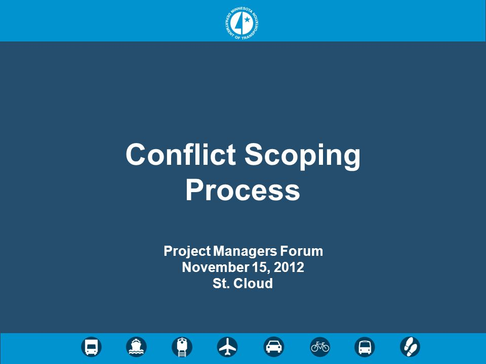 Conflict Scoping Process Project Managers Forum November 15, 2012 St. Cloud