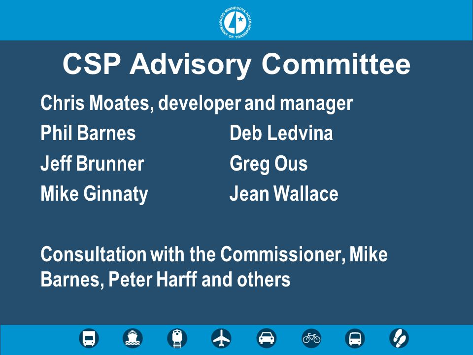 CSP Advisory Committee Chris Moates, developer and manager Phil BarnesDeb Ledvina Jeff BrunnerGreg Ous Mike GinnatyJean Wallace Consultation with the