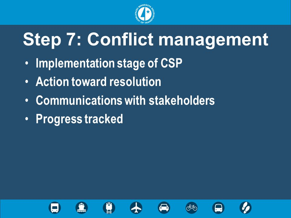 Step 7: Conflict management Implementation stage of CSP Action toward resolution Communications with stakeholders Progress tracked
