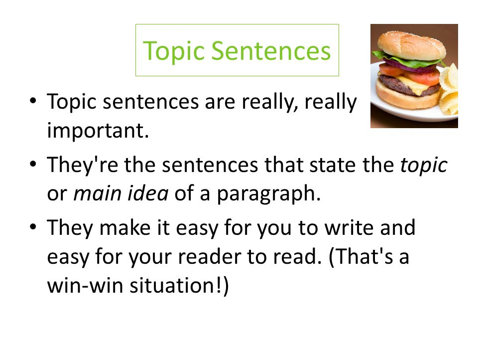 Topic Sentences Topic sentences are really, really important.