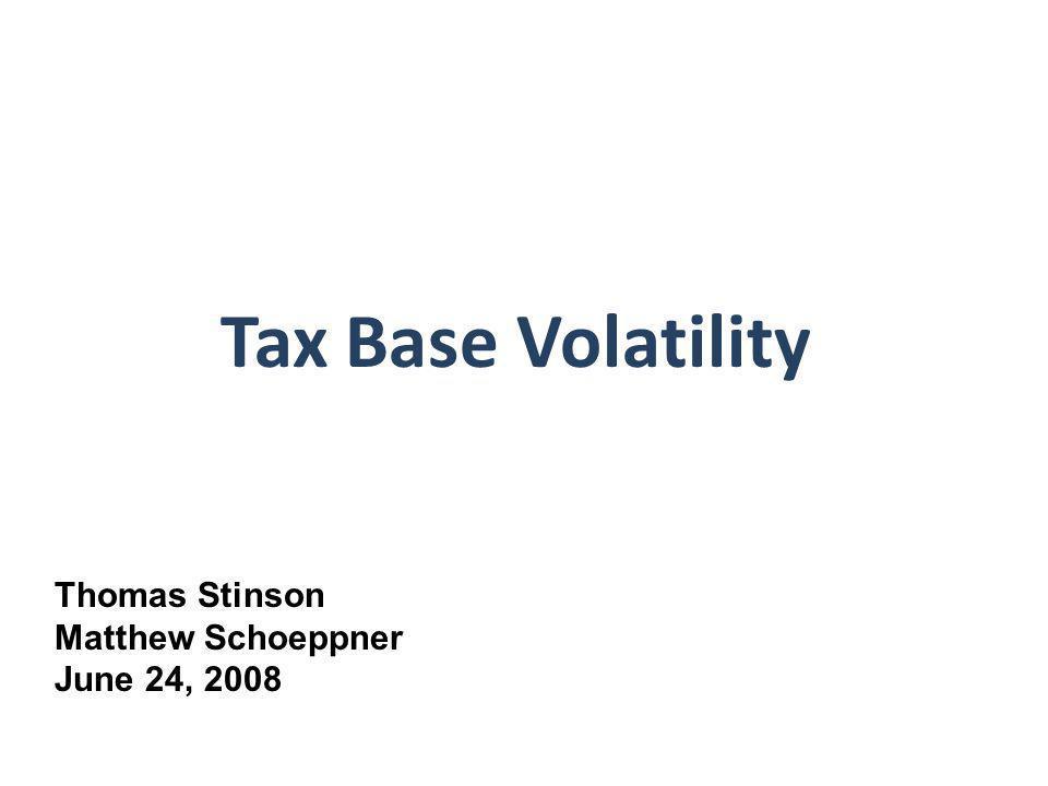 Tax Base Volatility Thomas Stinson Matthew Schoeppner June 24, 2008