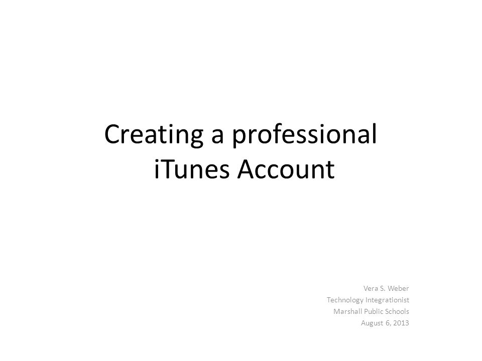 Creating a professional iTunes Account Vera S.