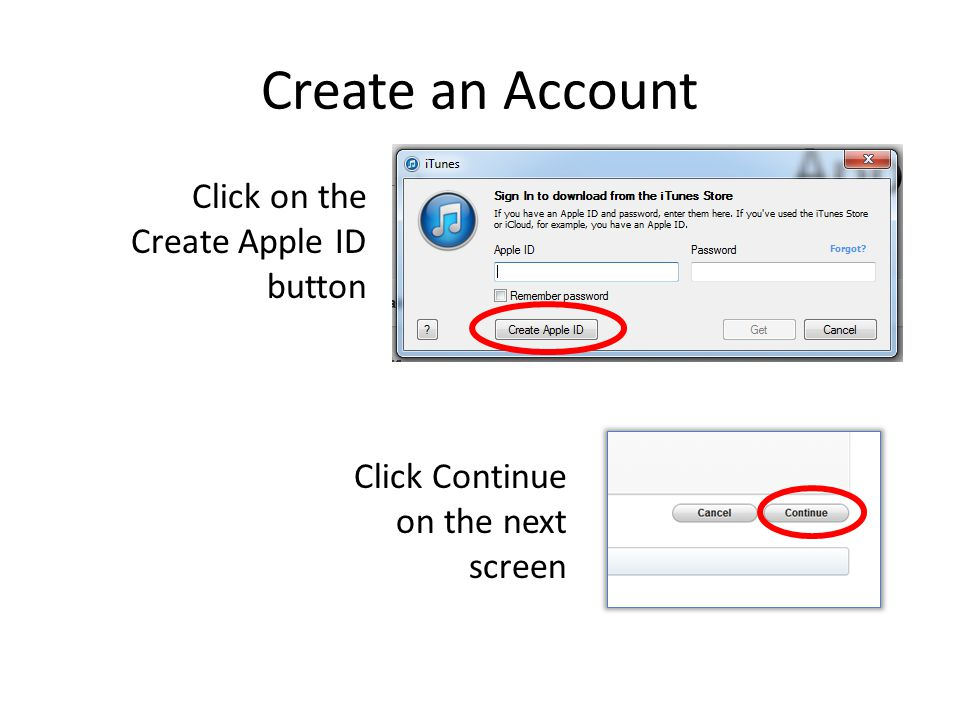 Create an Account Click on the Create Apple ID button Click Continue on the next screen