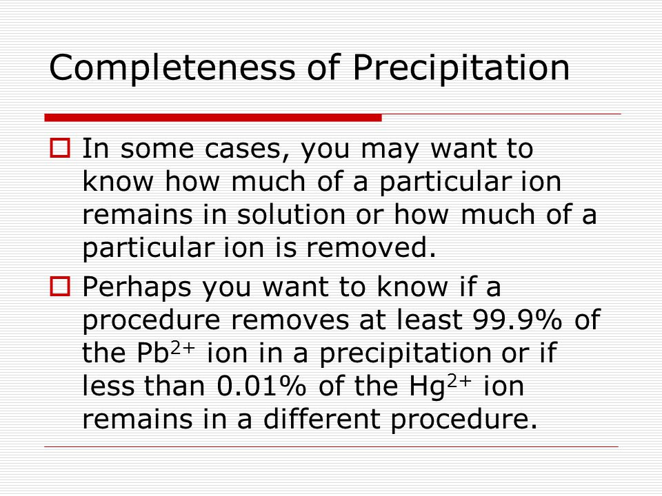 Criterion for Precipitation  Recall that in order to determine whether or not precipitation will occur, calculate the reaction quotient, Q, and compa