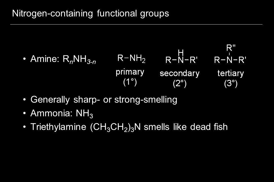 Nitrogen-containing functional groups Amine: R n NH 3-n Generally sharp- or strong-smelling Ammonia: NH 3 Triethylamine (CH 3 CH 2 ) 3 N smells like d