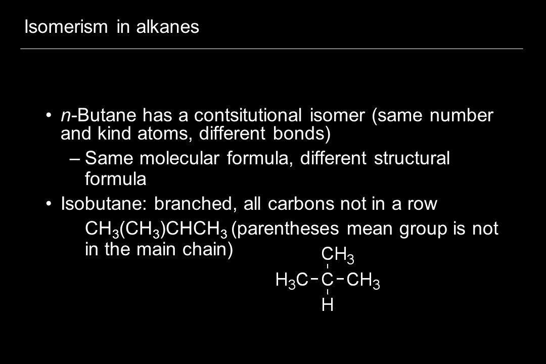 Branched alkanes More complex branched alkanes require different naming rules –Any of the straight-chain alkanes can be made into substitutents - or branches off a main chain –Methane becomes methyl as a branch (—CH 3 ) –Ethane becomes ethyl as a branch (—CH 2 CH 3 ), etc
