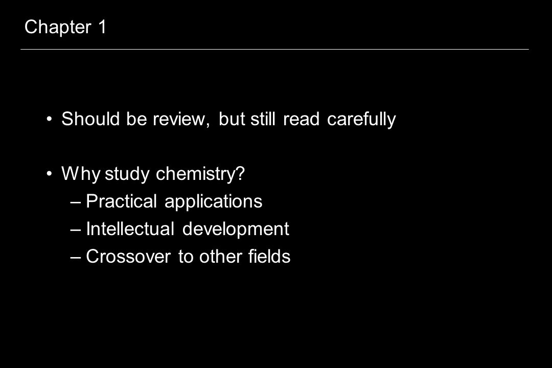 Chapter 1 Should be review, but still read carefully Why study chemistry.