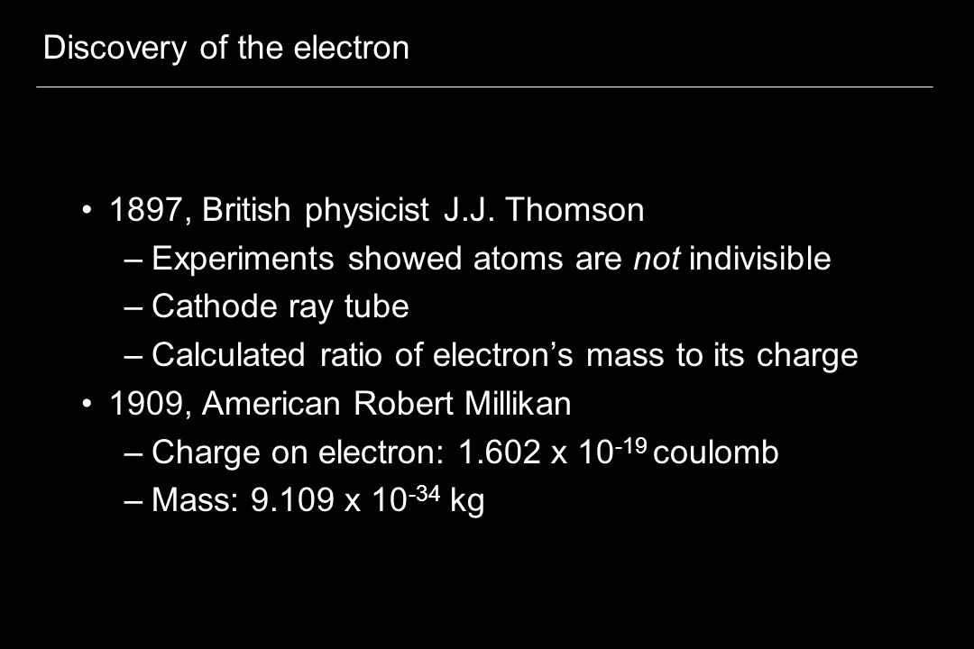 Discovery of the electron 1897, British physicist J.J.