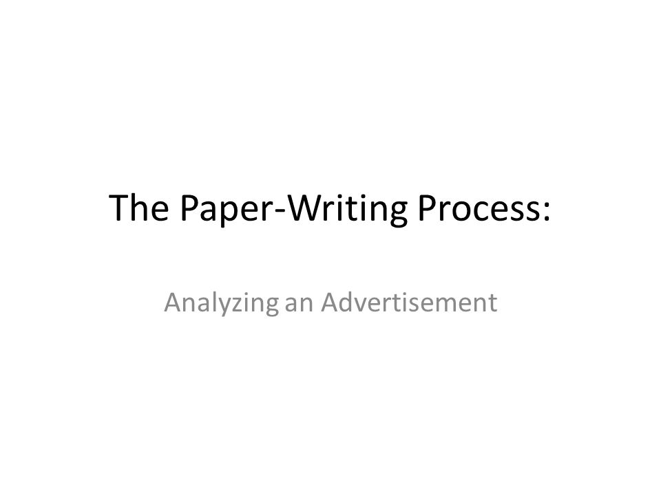 The Paper-Writing Process: Analyzing an Advertisement