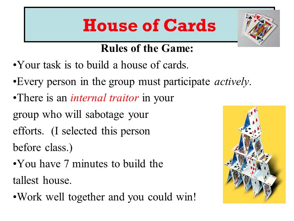 House of Cards Rules of the Game: Your task is to build a house of cards.