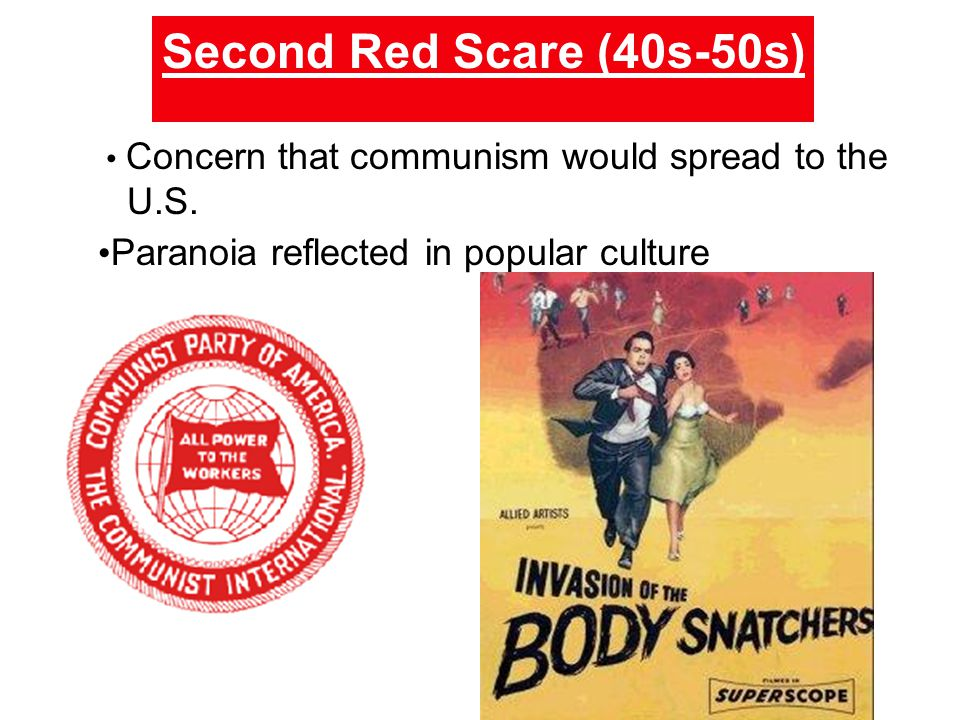 Second Red Scare (40s-50s) Concern that communism would spread to the U.S.