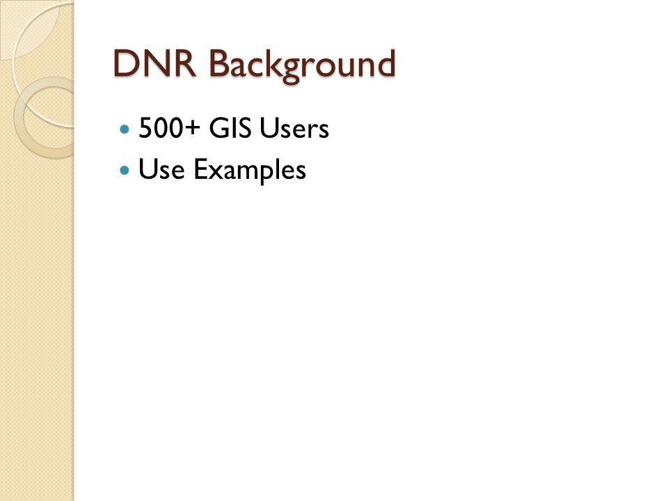 DNR Background 500+ GIS Users Use Examples