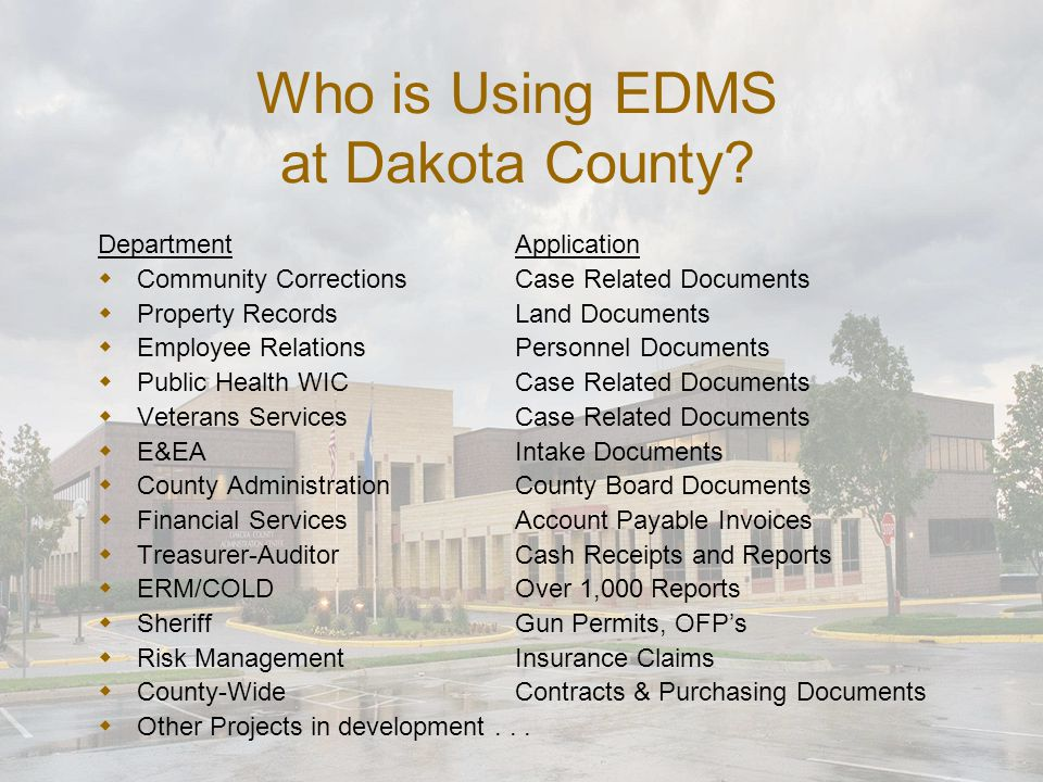 Who is Using EDMS at Dakota County? DepartmentApplication  Community CorrectionsCase Related Documents  Property RecordsLand Documents  Employee Re